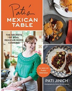 Pati's Mexican Table The Secrets of Real Mexican Home Cookingby Pati Jinich ISBN 978-0547636474 Product Image