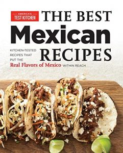 The Best Mexican Recipes Kitchen-Tested Recipes Put the Real Flavors of Mexico Within Reach by America's Test Kitchen ISBN 978-1936493975 Product Image