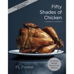 Fifty Shades Of Chicken A Parody In A Cookbook