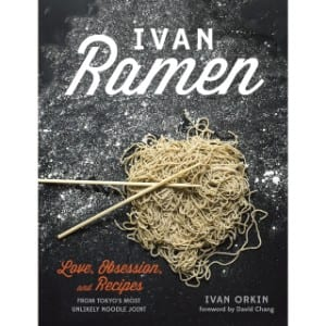Ivan Ramen Love, Obsession, And Recipes From Tokyo's Most Unlikely Noodle Joint