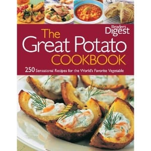 Reader's Digest The Great Potato Cookbook 250 Sensational Recipes For The World's Favorite Vegetable